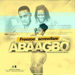 Freezoo x SkrewFaze – Abaagbo (Prod by Mogya Beat)