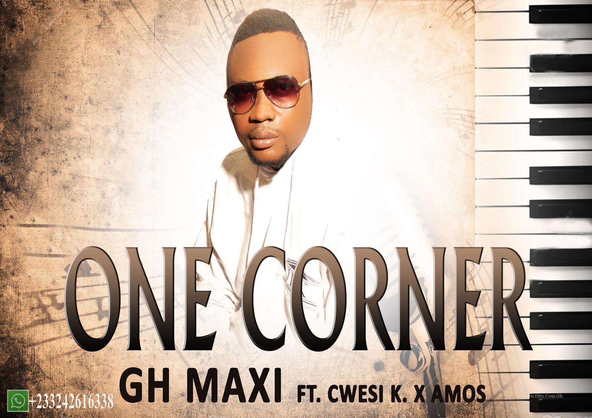 Gh Maxi - One Corner Ft. Cwesi K x Amos (Prod by Gh Maxi)