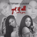 Itz Tiffany x Lousika – Got it All (Prod. by Masta Garzy)