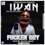 Iwan – Fucken Guy (Prod. by Spanky Beatz)(Shatta Wale Diss)