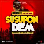 Nero X Ft Luther – Susupon Dem (Prod By EphraimMusic)