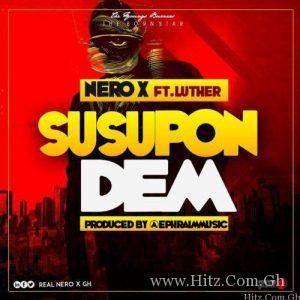 Nero X Susupon Dem Ft Luther Prod By EphraimMusic 300x300 - Nero X Ft Luther - Susupon Dem (Prod By EphraimMusic)