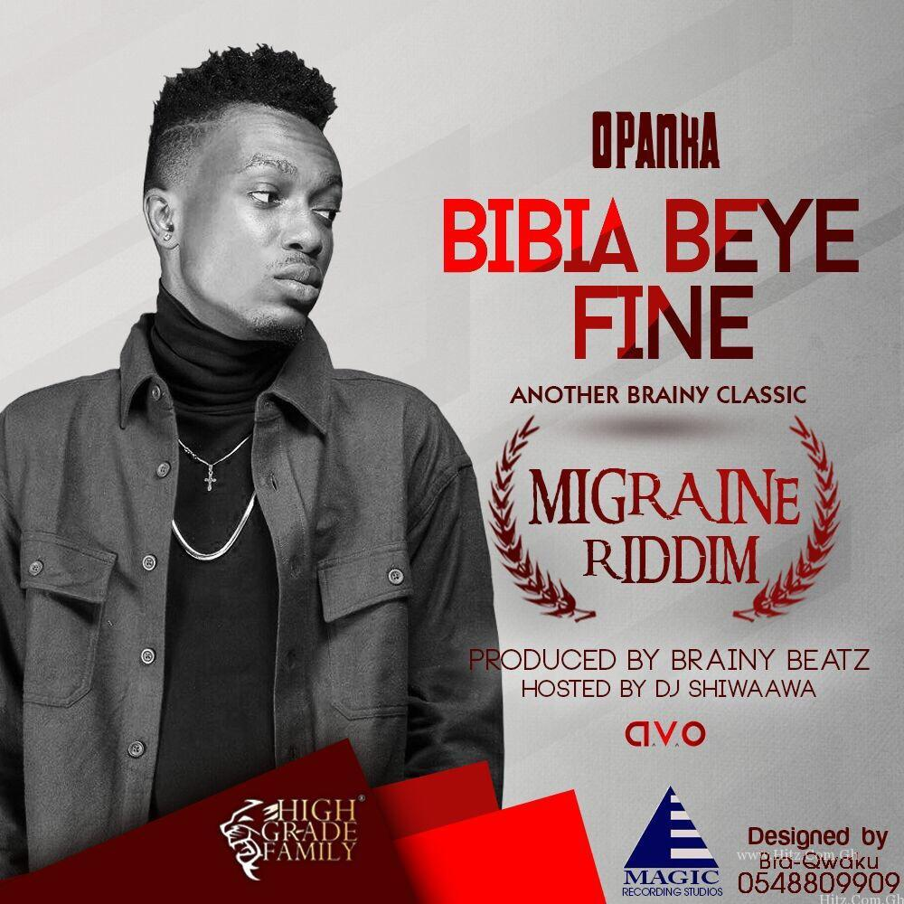 Opanka – Bibia Beye Fine (Migraine Riddim)