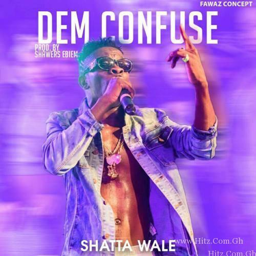 Shatta Wale - Dem Confuse (Prod. by Shawers Ebiem)