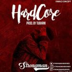 Strongman – Hardcore (Prod. By TubhaniMuzik)