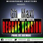 Gh Maxi – Shatter Wale Biegya Reggae Version (Prod by Gh Maxi)