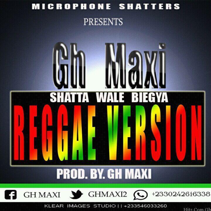 Gh Maxi - Shatter Wale Biegya Reggae Version (Prod by Gh Maxi)