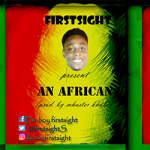 Firstsight – An African (Prod. By Mhaster Khalo)
