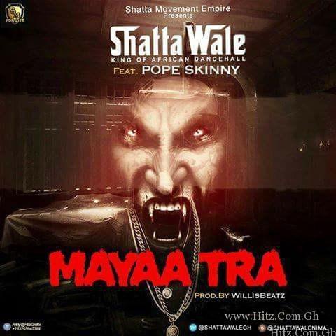 Shatta Wale ft Pope Skinny – Mayaa Traa (Prod.by Williesbeatz)