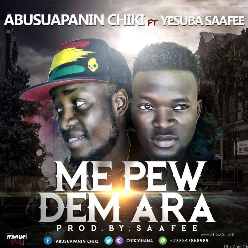 Abusuapanin Chiki Ft Yesuba Saafee - Me Pew Dem Ara (Prod By Saafee)