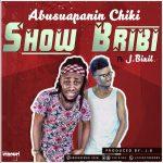 Abusuapanin Chiki X J Bixil – Show  Bribi (Prod. By J.B)