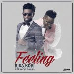 Bisa Kdei – Feeling (Feat. Reekado Banks) (Prod. by Peewezel)