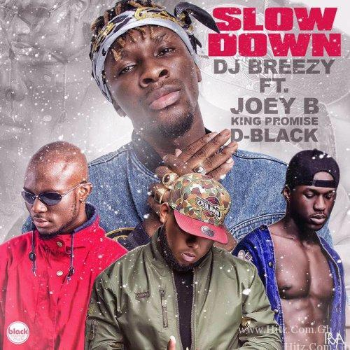 DJ Breezy - Slow Down ft Joey B x King Promise & D-Black