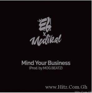E.L Mind Your Business ft Medikal Prod By MoG Beatz 296x300 - E.L - Mind Your Business ft Medikal (Prod By MoG Beatz)