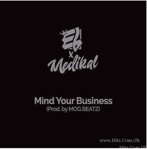 E.L – Mind Your Business ft Medikal (Prod By MoG Beatz)