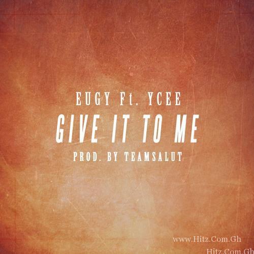 Eugy Ft. Ycee – Give It To Me (Prod. By Teamsalut)
