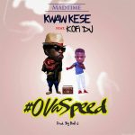 Kwaw Kese – Ova Speed (Ft Kofi DJ) (Prod. by Ball J Beat)