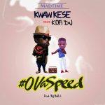 Kwaw Kese – Ova Speed (Ft Kofi DJ) (Prod. by Ball J Beat)