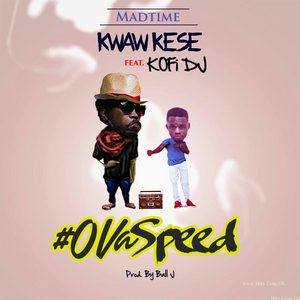 Kwaw Kese - Ova Speed (Ft Kofi DJ) (Prod. by Ball J Beat)