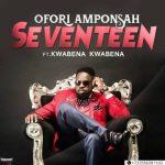 Ofori Amponsah – 17 ft. Kwabena Kwabena (Prod. by Kaywa)