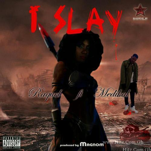 Raquel ft Medikal – I Slay (Prod. by Magnom)