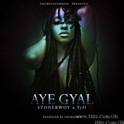 Stonebwoy x Teff – Aye Gyal (Prod by Tuch Point Music)