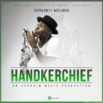 Teephlow – Handkerchief (ft. Wisa Greid) (Prod. by EphraimMusic)