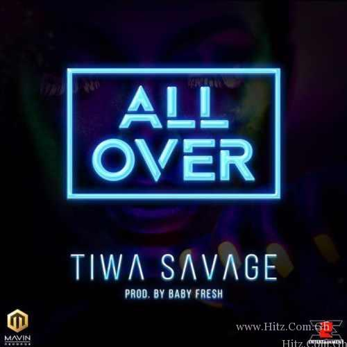 Tiwa Savage – All Over (Prod. by BabyFresh)