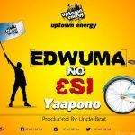 Yaa Pono – Edwuma No Esi (Prod. by Unda Beat)