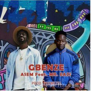 Asem – Gbenze ft Mr Eazi (Prod By Peewezel)