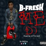 B Fresh – Me Do (Prod. Atta Kay)