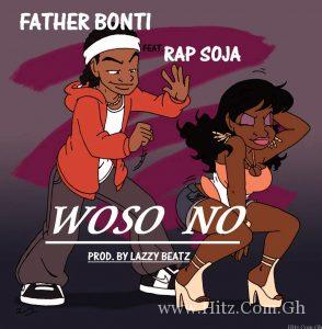 Fada Bonti Woso No Feat. Rap Soja Prod. By Lazzy Beatz 294x300 - Father Bonti - Woso No (Feat. Rap Soja) Prod. By Lazzy Beatz