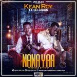 Kean Roy – Nana Yaa (Feat. Selgious) Prod. By Tipcy