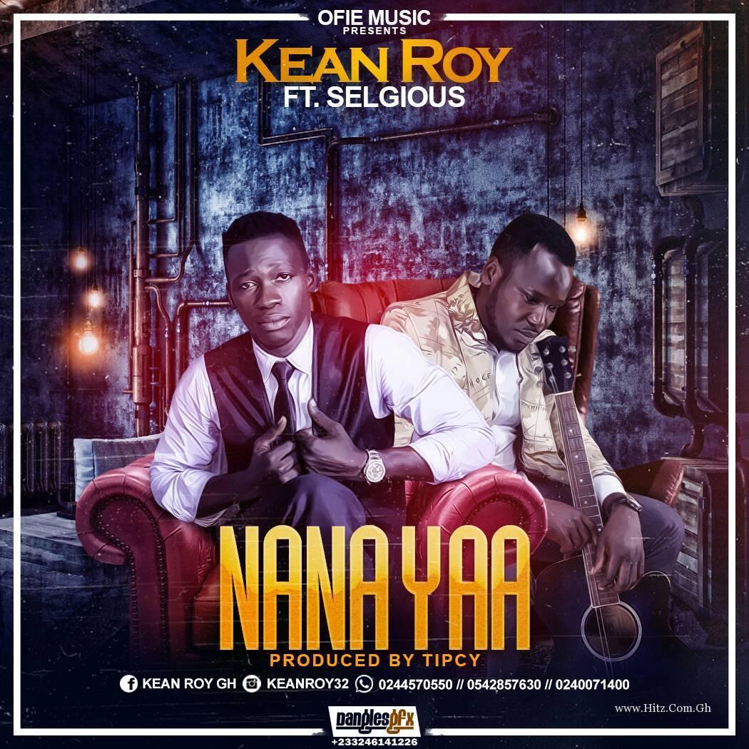 Kean Roy - Nana Yaa (Feat. Selgious) Prod. By Tipcy