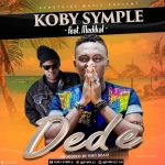 Koby Symple – Dede ft Medikal (Prod. By Ivan Beatz )