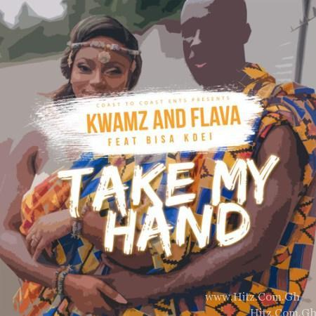 Kwamz & Flava – Take My Hand (Feat Bisa Kdei)