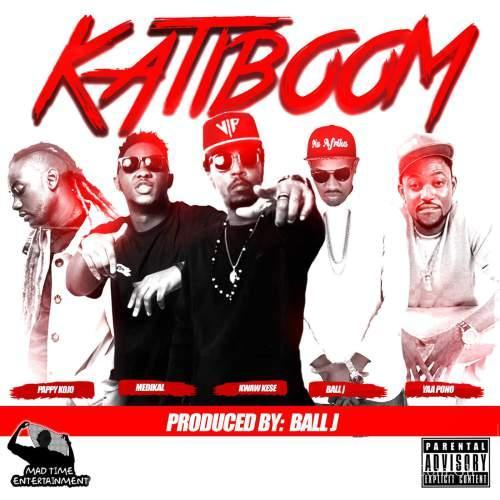Kwaw Kese - KatiBoom ft Medikal x Pappy KoJo x Yaa Pono x Ball J (Prod By Ball J)