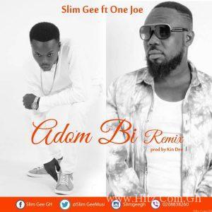 Slim Gee – Adom Bi Remix (ft 1 Joe). Prod by Kin Dee