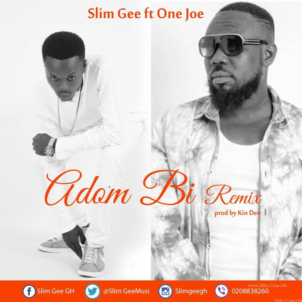 Slim Gee – Adom Bi Remix (ft 1 Joe). Prod by Kin Dee