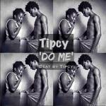 Tipcy – Do Me (Prod By Tipcy)