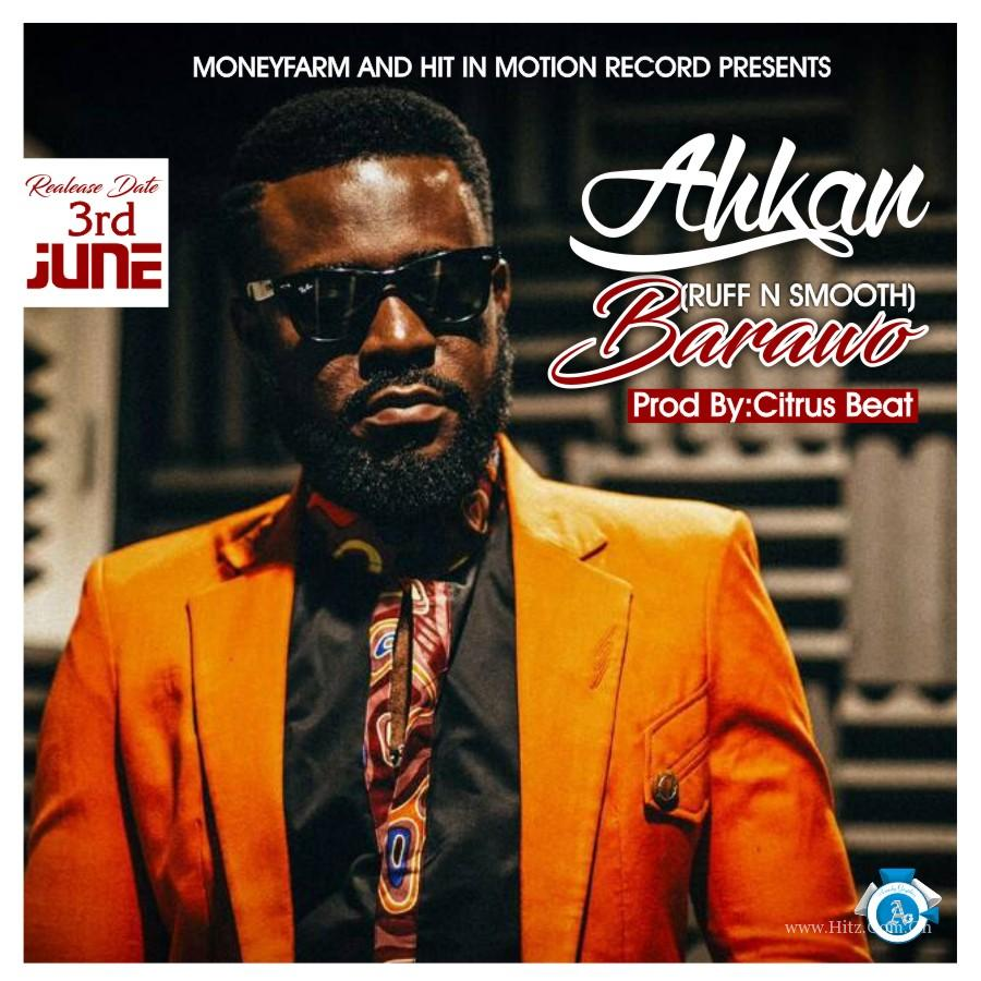 Ahkan (Ruff N Smooth) - Barawo (Prod. by Citrus)