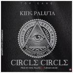 King Paluta – Circle Circle (Prod. By TubhaniMuzik)