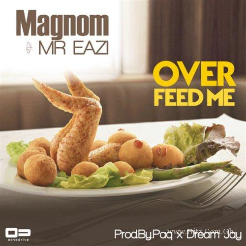 Magnom ft Mr Eazi – Overfeed Me (Prod. by Paq & Dream Jay)