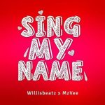 MzVee – Sing My Name (Prod. by Willis Beatz)