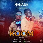 Nanaba – Koom ft King Bobo (Prod By Tipcy)