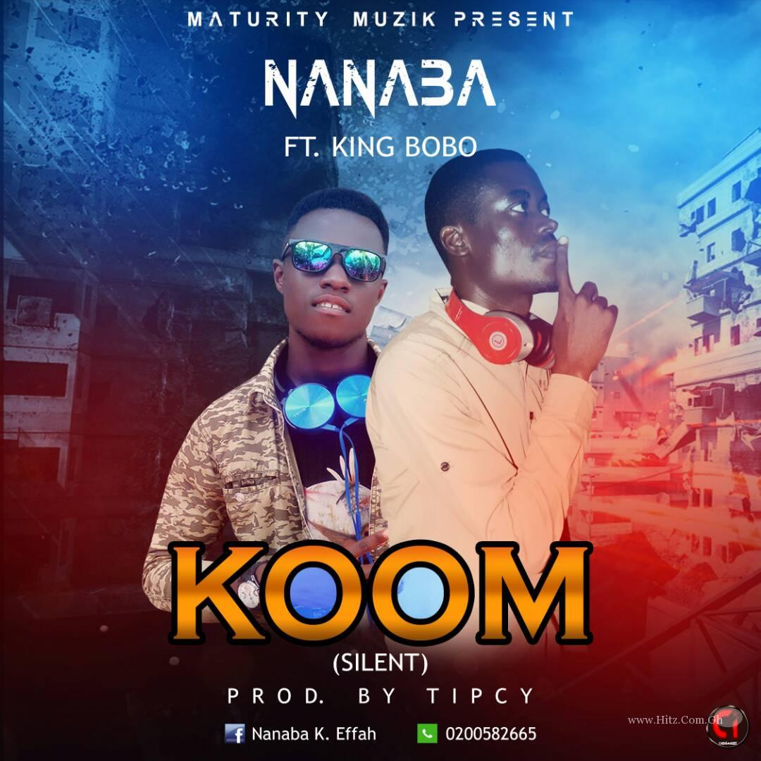 Nanaba – Koom ft King Bobo (Prod By Tipcy)