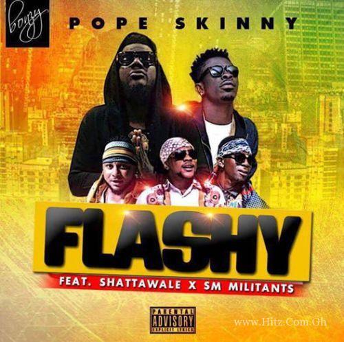 Pope Skinny ft Shatta Wale & SM Militants - Flashy (Prod. by M.O.G. Beatz)