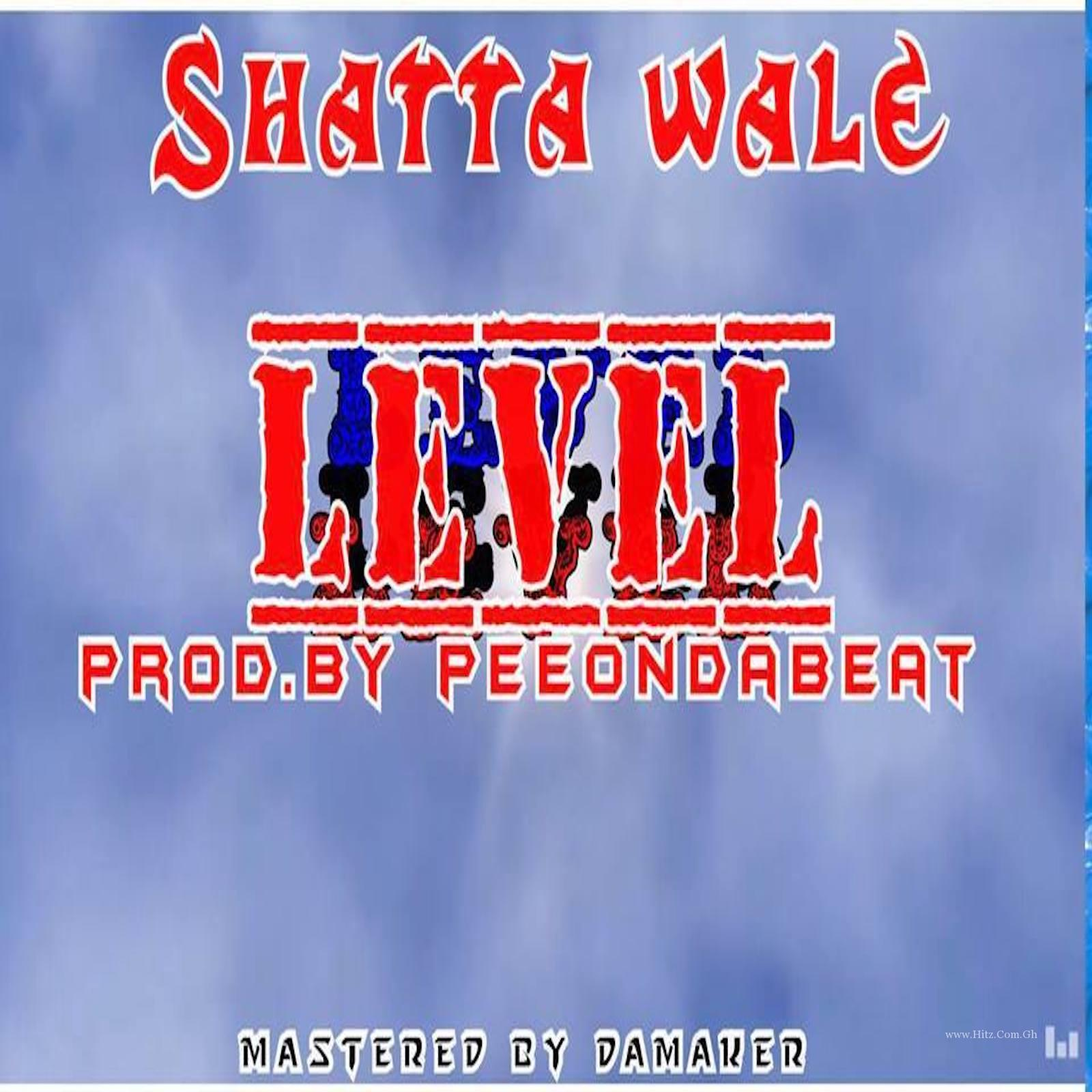 Shatta Wale – Level (Prod By PEE On Da Beat)