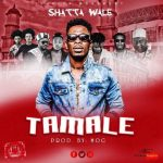 Shatta Wale – Tamale (Prod. by M.O.G Beatz)