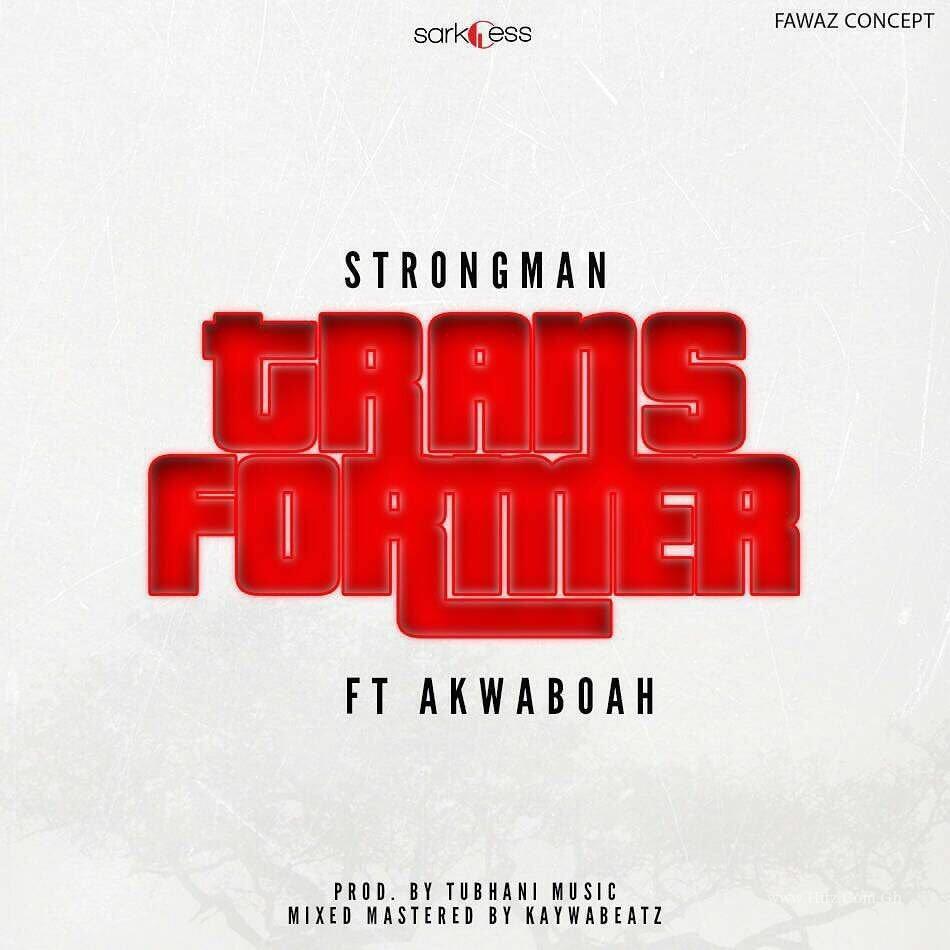 Strongman – Transformer Feat. Akwaboah (Prod By Tubhani Muzik)